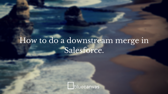 How to Downstream Deploy in Salesforce