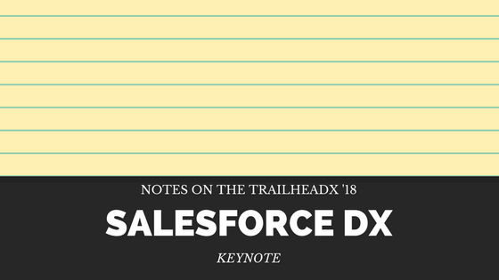 Salesforce DX Keynote Notes from TrailheaDX