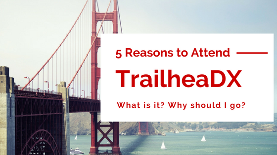 Why attend TrailheaDX 17